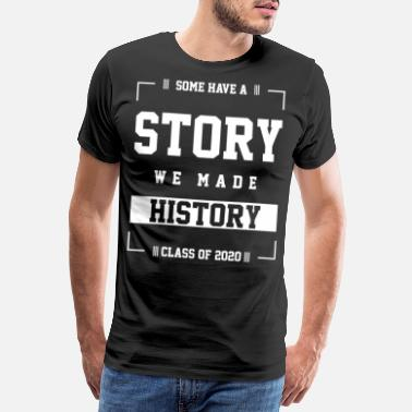 Class Gift Cool Some Have a Story Senior Graduate - Men's Premium T-Shirt