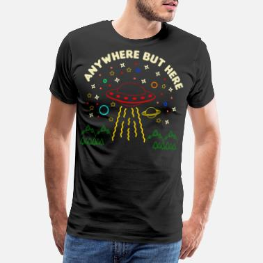 Ancient Anywhere But Here - UFO Believe Alien Abduction Gi - Men's Premium T-Shirt