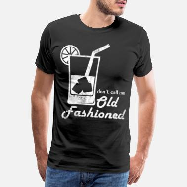 Wiskey Don t Call Me Old Fashioned - Men's Premium T-Shirt