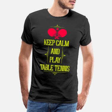 Funny Ping Pong Keep calm and play table tennis - Men's Premium T-Shirt