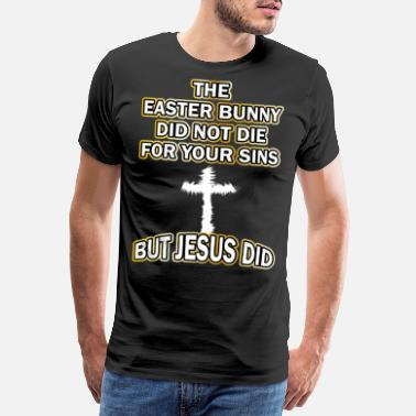 Kruzifix The Easter Bunny didnt die for your sins but Jesus - Männer Premium T-Shirt