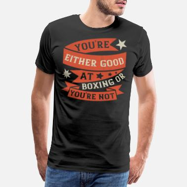 Ring You're either good at Boxing or you're not - Men's Premium T-Shirt