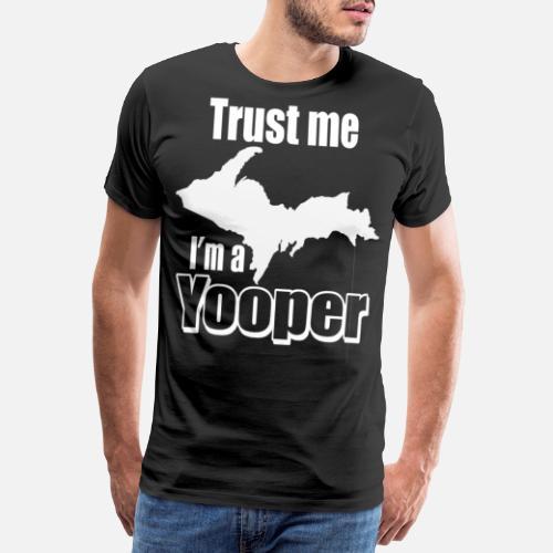 Men's Premium T-ShirtUpper Peninsula Michigan Yooper T gift idea