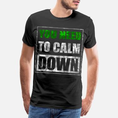 Calm The Fuck Down You need To calm Down - You need to calm down - Men's Premium T-Shirt