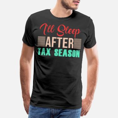Salary TAX DAY I'll sleep after tax season - Men's Premium T-Shirt