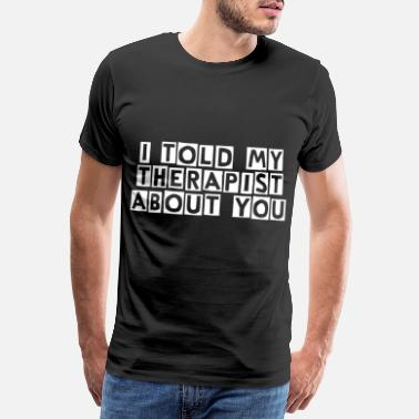 I Love Tennis I told my therapist about you - Men's Premium T-Shirt