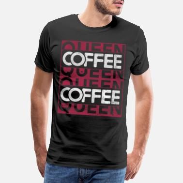 Coronation Coffee queen queen caffeine saying quote gift - Men's Premium T-Shirt