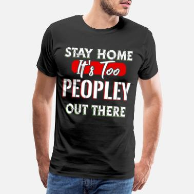 Slogans Stay Home It's Too Peopley Out There - Männer Premium T-Shirt