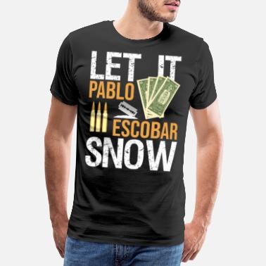 Pablo Escobar Pablo Escobar Let it Snow - Men's Premium T-Shirt