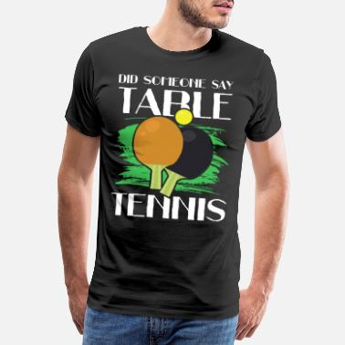 Raquette De Ping-pong Citation drôle de tennis de table disant - T-shirt premium Homme