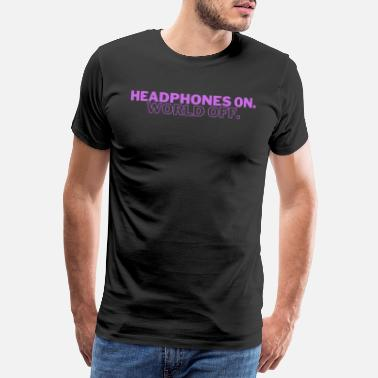 Earphones Headphones on. World off. - Men's Premium T-Shirt