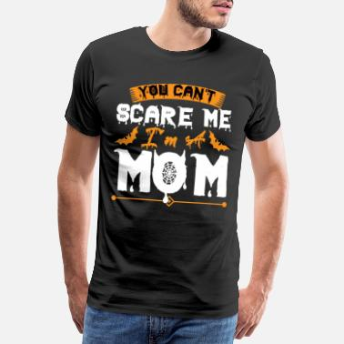 Night Of The Witches YOU CAN T SCARE ME IMA MOM - Men's Premium T-Shirt