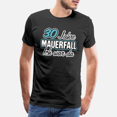 Fall Of The Wall 30 years fall of the wall I was there - Men's Premium T-Shirt