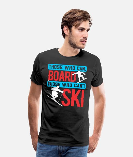 Ski T-Shirts - Those who can board, who are not Sk - Men's Premium T-Shirt black