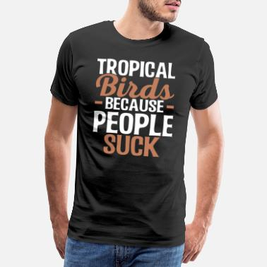 Facial Expression Tropical Birds People Annoy Funny Gift - Men's Premium T-Shirt