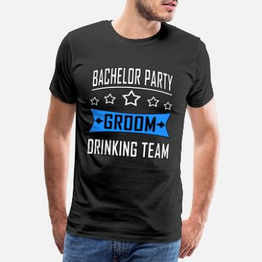 Bride To Be JGA, Bachelor Party, Groom Drinking Team - Mannen Premium T-shirt