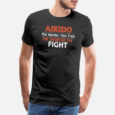 Sweat Aikido The Harder You Train the Shorter the Fight - Men's Premium T-Shirt