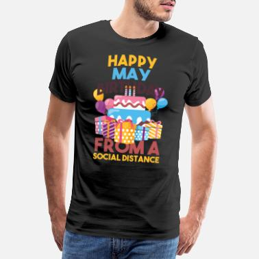 Quarantine Social Distancing Gift Happy May Birthday From A - Men's Premium T-Shirt