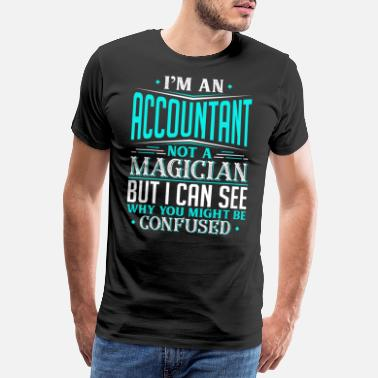 Confusion I'm An Accountant Not A Magician But I can See - Men's Premium T-Shirt