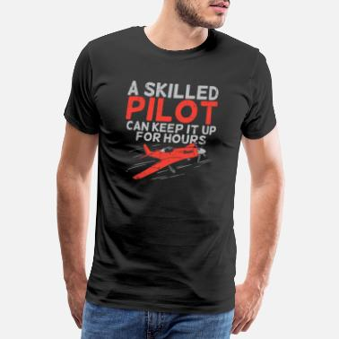 Skill A Skilled Pilot Can Keep It Up For Hours - Men's Premium T-Shirt