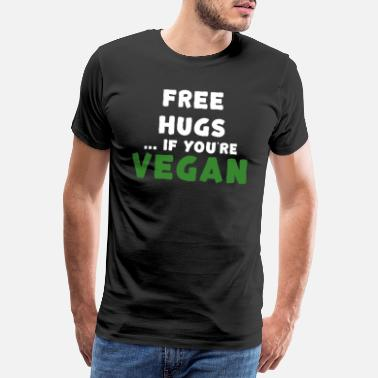 Free Hugs Free Hugs if you are vegan - Men's Premium T-Shirt