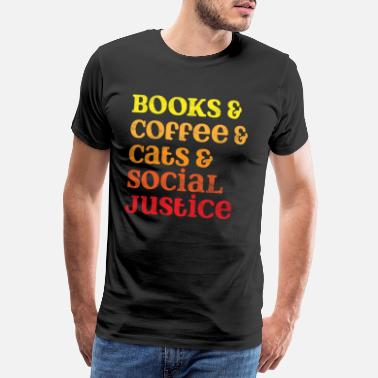 Justice Books Coffee Cats Social Justice Women - Men's Premium T-Shirt