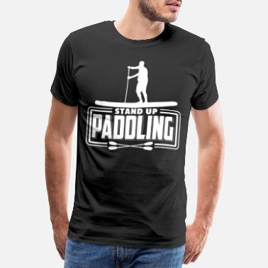 Paddle Stand Up Paddling SUP shirt Gift Water Sports - Men's Premium T-Shirt