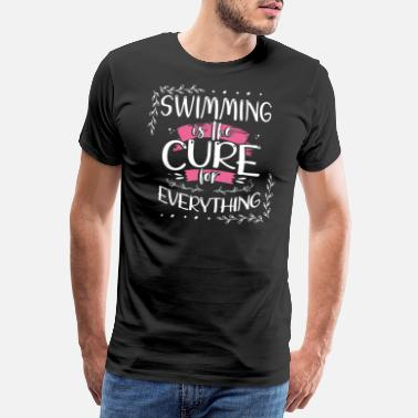 Out Swimmer Gift Swimming is the Cure for Everything - Men's Premium T-Shirt