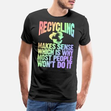 Recycling Recycling Gift Idea Recycling Makes Sense Recycle - Men's Premium T-Shirt