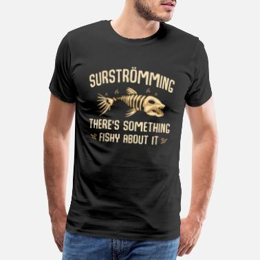 Swedish Surströming - there is something fishy with it - Men's Premium T-Shirt