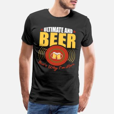 Éthanol Ultimate and Beer That's Why I'm Here Cadeau - T-shirt premium Homme