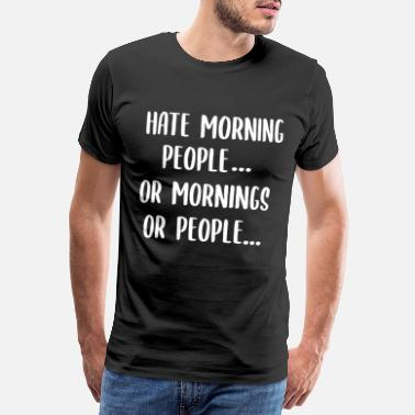 Lat I Hate Morning People Work Late Sleepers - Premium T-skjorte for menn