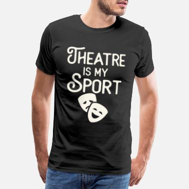 Broadway Theatre Is My Sport Musical Cute Acting Theatre - Mannen Premium T-shirt