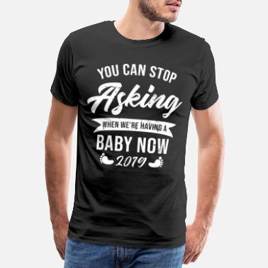 Zukünftige Oma You Can Stop Asking When We're Having A Baby Now - Männer Premium T-Shirt