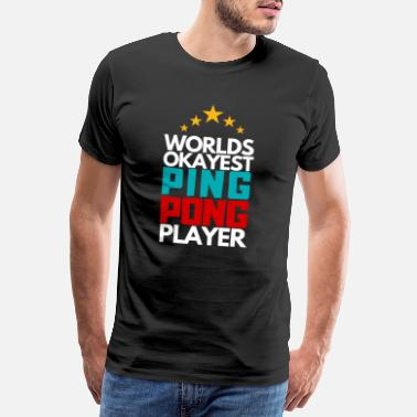 Backhand Worlds Okayest Ping Pong Player Table Tennis Trowel - Men's Premium T-Shirt