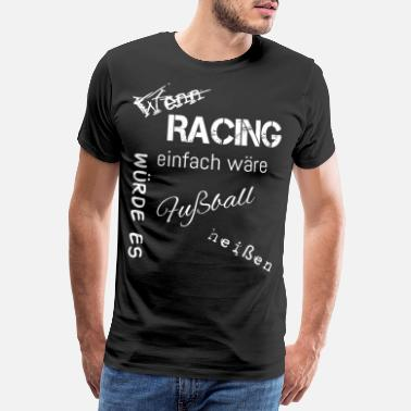 It Would Be Easy If racing was easy, it would be football - Men's Premium T-Shirt