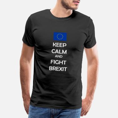 744917ecc Keep Calm and Fight Brexit - Anti-Brexit Shirt - Men's