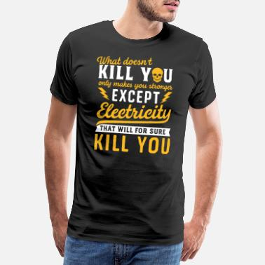 Electrician Electricity Will Kill You Funny Tshirt Proud - Men's Premium T-Shirt