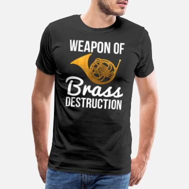 Horn Funny French Horn Player Gift Weapon Of Brass - Men's Premium T-Shirt
