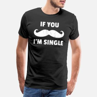 Anniversary If You Mustache I'm Single Red Valentine's Day - Men's Premium T-Shirt