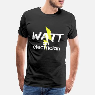 Voltage Watt for an Electrician | Gift electricity funny - Men's Premium T-Shirt