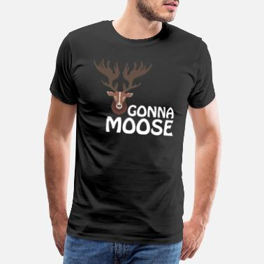 Moos Moose Gonna Moose - Männer Premium T-Shirt