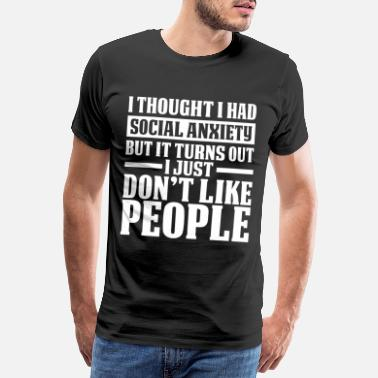 Thought I Thought I Had Social Anxiety - Männer Premium T-Shirt
