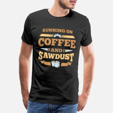 Raw Woodworker Funny Woodworking Coffee Lover Sawdust - Men's Premium T-Shirt