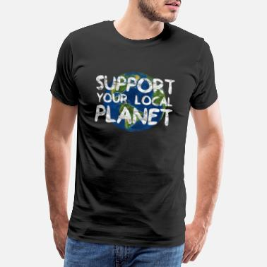 Save The World Support Your Local Planet | Nature environment gift - Men's Premium T-Shirt