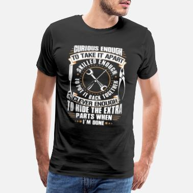 Enough Curious enough to take it apart skilled enough - Men's Premium T-Shirt