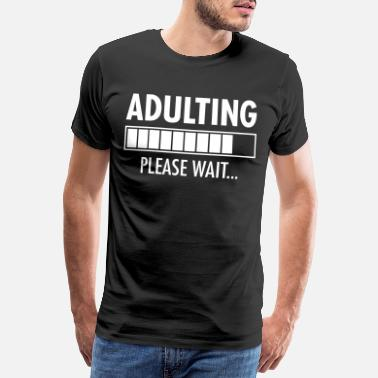 Loading Adulting - Please Wait...Funny Birthday Gift - Premium T-shirt mænd