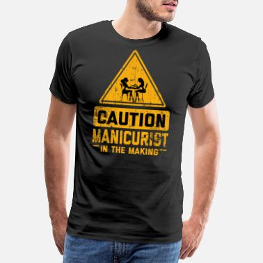 Worker CAUTION Manicurist In The Making - Männer Premium T-Shirt
