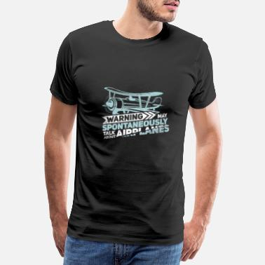 Ticket Warning May Spontaneously Talk About Airplanes - Männer Premium T-Shirt
