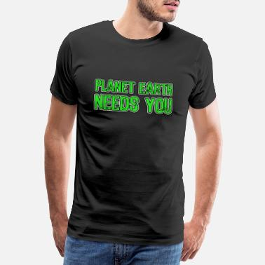 Sustainable Planet Earth Needs You saying Environment Climate Nature - Men's Premium T-Shirt